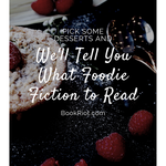 Quiz - Pick Some Desserts and We'll Tell You What Foodie Fiction To Read - Book Riot