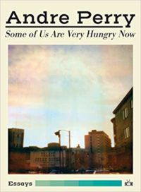 Some of Us Are Very Hungry Now by Andre Perry cover