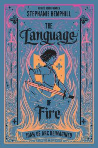The Language of Fire: Joan of Arc Reimagined by Stephanie Hemphill