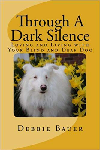 Through A Dark Silence: Loving and Living with Your Blind and Deaf Dog book cover