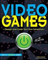 Video Games Design And Code Your Own Adventure by Kathy Ceceri and Mike Crosier Computer Science Books For Beginners