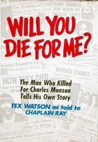 """Will You Die For Me? The Man Who Killed For Charles Manson Tells His Own Story by Charles """"Tex"""" Watson, Chaplain Ray"""