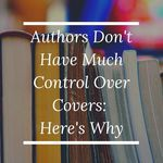 Delving into the process of how covers are designed and selected for books and why authors have little or no control in the process. book covers | behind the scenes publishing | authors and book covers | book cover designs