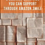 Want to support an excellent bookish charity through your Amazon purchases? Here are 6 you can choose to help through the Amazon Smile program. Amazon Smile charities | bookish charities