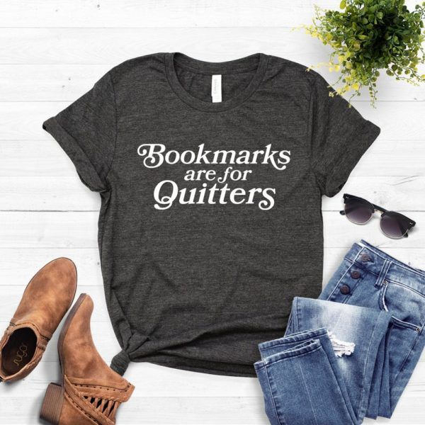 dark heather shirt bookmarks are for quitters