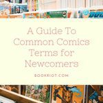 New to the world of comics and unsure of what some of the words and terms for the format mean? We can help you out with this handy guide to common comics terms. comics | comics terminology | comic format | comic language | graphic novels
