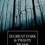 Looking for something different or unexpected and twisty in your reading life? We've got 13 great suggestions for you. book lists | twisty books | books that are dark | dark reads | creepy books