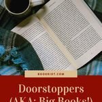 Need a big, big book to read? Check out the first doorstoppers that Book Rioters read and recommend. book lists | big books | giant books