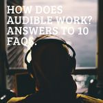 10 frequently asked questions about Audible, with answers, to get you listening to great audiobooks easily. how to | audible FAQs | Audible help | how does audible work | audobook help