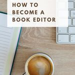 How to become a book editor: a handy guide to understanding and breaking into the world of editing books publishing | publishing jobs | book editing | how to become an editor | editor jobs | book editor jobs