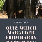 Quiz: Which Marauder from HARRY POTTER are you? Let's find out! quiz | book quiz | harry potter quiz | quizzes for rreaders