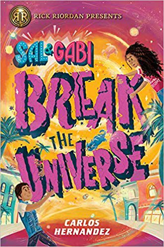 Sal and Gabi Break the Universe by Carlos Hernandez book cover - fantsasy books for 6th graders