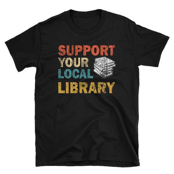 Support Your Local Library T-Shirt