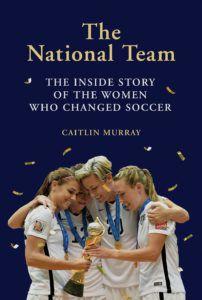 The National Team by Caitlin Murray