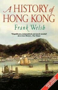 A History of Hong Kong by Frank Welsh