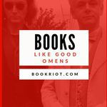 You'll want to read these books after reading -- and viewing -- GOOD OMENS. book lists | books like GOOD OMENS | quirky books | whimsical books