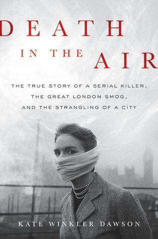 Morte no ar: a verdadeira história de um assassino em série, a grande poluição de Londres e o estrangulamento de uma cidade, de Kate Winkler Dawson