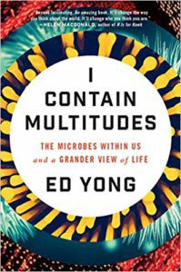 I Contain Multitudes The Microbes Within Us and a Grander View of Life by Ed Yong