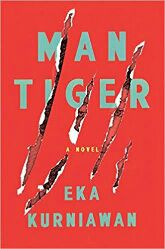 Man Tiger: A Novel by Eka Kurniawan