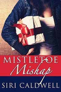 Mistletoe Mishap by Siri Caldwell