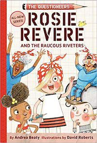 Rosie Revere + the Raucous Riveters