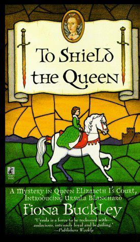To Shield the Queen (Ursula Blanchard #1) by Fiona Buckley