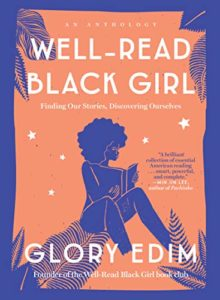 Well Read Black Girl Finding Our Stories Discovering Ourselves by Glory Edim
