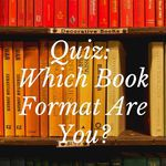 Are you an ebook? A hardcover? A paperback? Take the quiz and discover which book format you are. book quiz | bookish quiz | quizzes for readers