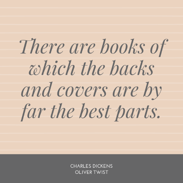 There are books of which the backs and covers are by far the best parts. Charles Dickens Oliver Twist quote