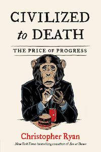 Civilized to Death: The Price of Progress by Christopher Ryan book cover