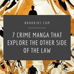 Try out some crime manga and explore the other side of the law. manga | crime manga | book lists | comic book lists