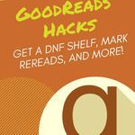 How to become a Goodreads power user by making a DNF shelf, marking rereads, and more helpful tips for the best bookish app for readers. goodreads | goodreads hacks | how to use goodreads | goodreads tips and tricks