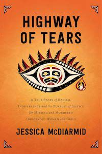 Highway of Tears: A True Story of Racism, Indifference, and the Pursuit of Justice for Missing and Murdered Indigenous Women and Girls by Jessica Mcdiarmid book cover