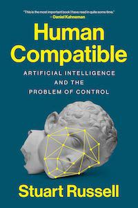 Human Compatible: Artificial Intelligence and the Problem of Control by Stuart Russell book cover