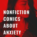Dig into these graphic nonfiction books about anxiety and feel less alone -- or better understand the reality of living with anxiety. book lists | comics | graphic nonfiction | nonfiction comics | comics about mental illness | comics about anxiety | nonfiction about anxiety