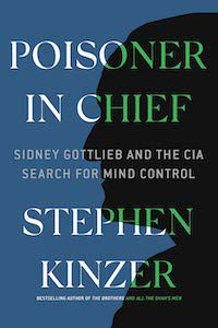 Poisoner in Chief: Sidney Gottlieb and the CIA Search for Mind Control by Stephen Kinzer book cover