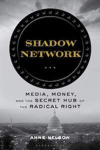 Shadow Network: Media, Money, and the Secret Hub of the Radical Right by Anne Nelson book cover
