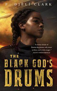 the black god's drums P. Djèlí Clark book cover unique steampunk reads