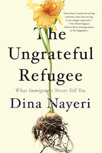 The Ungrateful Refugee: What Immigrants Never Tell You by Dina Nayeri book cover