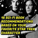 16 Sci-Fi Recommendations Based on Your Favorite Star Trek Character