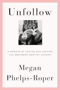 Unfollow: A Memoir of Loving and Leaving the Westboro Baptist Church by Megan Phelps-Roper book cover