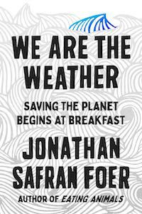 We Are the Weather: Saving the Planet Begins at Breakfast by Jonathan Safran Foer book cover
