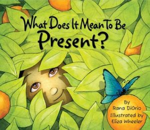 What Does it Mean to be Present by Rana DiOrio