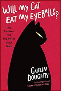 Will My Cat Eat My Eyeballs? by Caitlin Doughty book cover