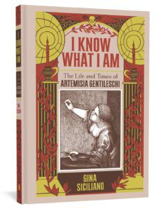 I Know What I Am The Life And Times of Artemisia Gentileschi By Gina Siciliano Cover Image