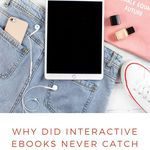 It seems like ebooks that were interactive could have been a thing, but they never quite took off. books | ebooks | ebook technology | reading and technology