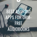Do you always listen to DRM-free audiobooks on your Android phone? Here are five best apps available on the Google Play Store. | BookRiot.com | Free Audiobooks | DRM-free Audiobooks | Audiobook Players | Audible | Audiobook Apps Android |