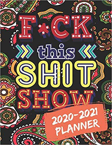 F*CK THIS SHIT SHOW- 2020-2021 SWEAR WORD COLORING PLANNER GET SHIT DONE 24 MONTHS PLANNER AND CALENDAR book cover