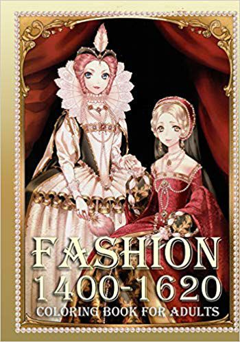 Fashion 1400-1620 Coloring Book for Adults- An Adult Coloring Book with Women's Fashion and Historical Portraits for Relaxation (Grayscale Coloring Book for Girls of All Ages) book cover