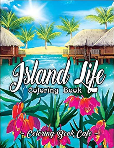 Island Life Coloring Book- An Adult Coloring Book Featuring Exotic Island Scenes, Peaceful Ocean Landscapes and Tropical Bird and Flower Designs book cover